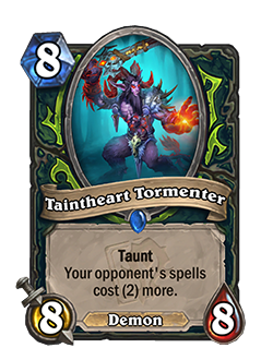 Taintheart Tormenter is an 8 mana 8 attack 8 health rare Demon Hunter Demon minion with taunt and card text that reads your opponent's spells cost (2) more.