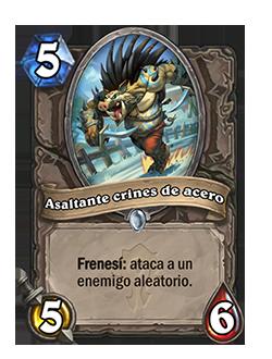 El Asaltante crines de acero es un esbirro 5/5 con costo 5 de maná que, al activar Frenesí, ataca a un enemigo aleatorio.