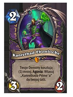 """Kanrethad Ebonlocke – Koszt: 2, 3/2 – Twoje Demony kosztują (1) mniej. Słowo kluczowe: Agonia: Wtasuj """"Kanrethada Prime'a"""" do twojej talii."""