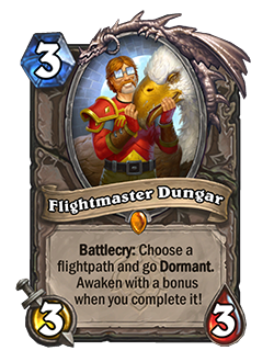 Flightmaster Dungar is a 3 mana 3 attack 3 health legendary neutral minion with text that reads Battlecry choose a flightpath and go dormant, awaken with a bonus when you complete it!