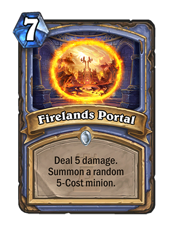 Firelands Portal Spell - 7 mana, Deal 5 damage. Summon a random 5-Cost minion