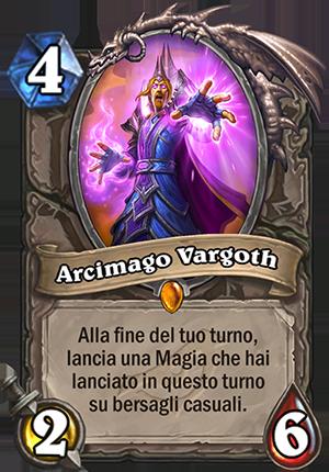 Arcimago Vargoth, 4 Mana, 2 Attacco, 6 Salute - Alla fine del tuo turno, lancia una Magia che hai lanciato in questo turno su bersagli casuali.