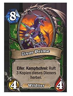 Zixor Prime – 8 Mana, 4 Angriff, 4 Leben – Schlüsselwort Eifer, Schlüsselwort Kampfschrei: Ruft 3 Kopien dieses Dieners herbei (Wildtier)