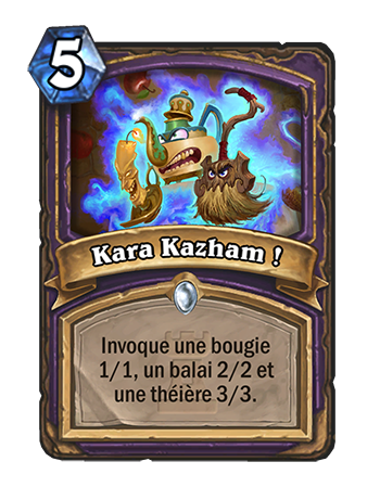 Kara Kazham! - Spell: 5, Summon a 1/1 Candle, 2/2 Broom, and a 3/3 Teapot.