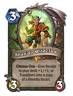 Shan'do Wildclaw is a Hunter + Druid card that cost 3 mana has 3 attack and 3 health text reads Choose one give beats in your deck +1 +1 or transform into a copy of a friendly beast in your hand