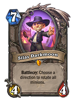Silas Darkmoon is a 7 mana 4/4 with a Battlecry that reads Choose a direction to rotate all minions.