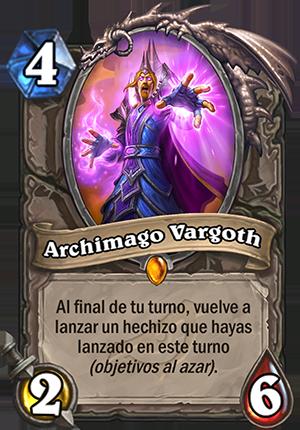Archimago Vargoth; 4 maná, 2 ataque, 6 salud. Al final de tu turno, vuelve a lanzar un hechizo que hayas lanzado en este turno (objetivos al azar).