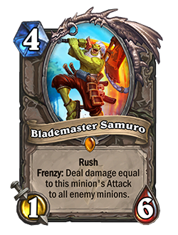 Blademaster Samuro is a 4 mana, 1 attack, 6 health minion with Rush and a Frenzy effect that reads Deal damage equal to this minion's attack to all enemy minions.