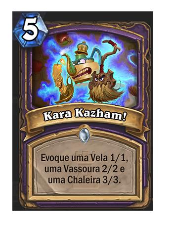 Kara Kazham! - Feitiço: 5, Evoque uma Vela 1/1, uma Vassoura 2/2 e uma Chaleira 3/3.